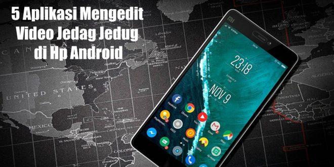 5 Aplikasi Mengedit Video Jedag Jedug di Hp Android Gratis 2021
