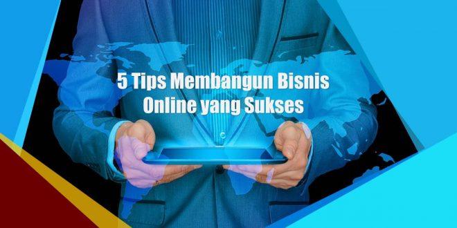 5 Tips Membangun Bisnis Online yang Sukses