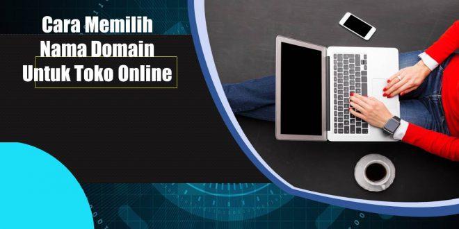 Cara Memilih Nama Domain Untuk Toko Online Yang Bagus dan Benar